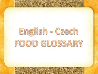 English - Czech FOOD GLOSSARY