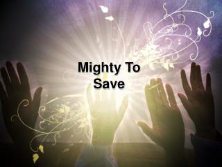 Mighty To Save