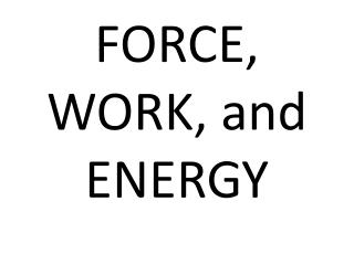 FORCE, WORK, and ENERGY
