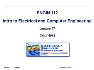 ENGIN 112 Intro to Electrical and Computer Engineering Lecture 27 Counters