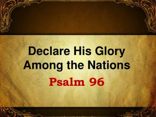 Declare His Glory Among the Nations Psalm 96