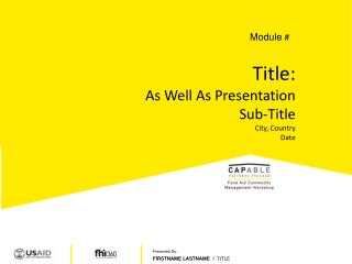 Title:  As Well As Presentation  Sub-Title City, Country Date