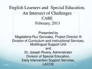 English Learners and  Special Education, An Intersect of Challenges  CABE  February, 2013