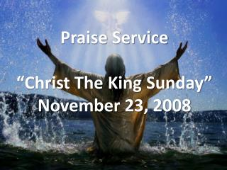 "Praise Service ""Christ The King Sunday"" November 23, 2008"