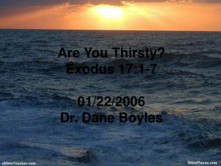 Are You Thirsty? Exodus 17:1-7 01/22/2006 Dr. Dane Boyles