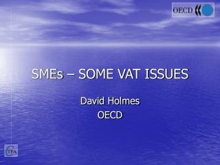 SMEs – SOME VAT ISSUES