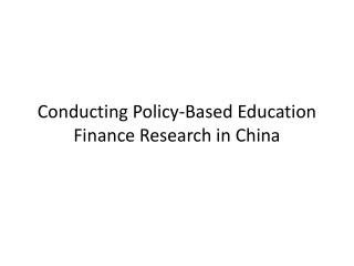 Conducting Policy-Based Education Finance Research in China