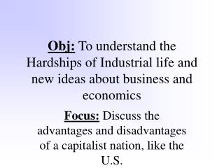 Obj:  To understand the Hardships of Industrial life and new ideas about business and economics