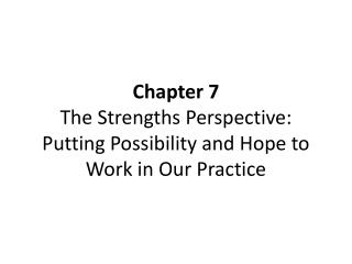 Chapter 7 The Strengths Perspective:  Putting Possibility and Hope to Work in Our Practice