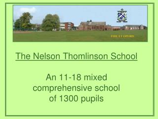 The Nelson Thomlinson School An 11-18 mixed comprehensive school  of 1300 pupils