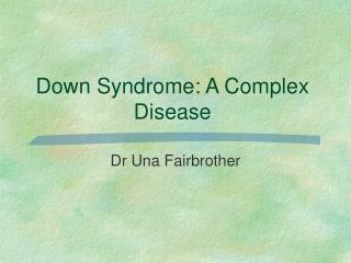 Down Syndrome: A Complex Disease