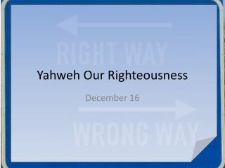 Yahweh Our Righteousness