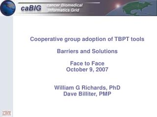 Cooperative group adoption of TBPT tools Barriers and Solutions Face to Face  October 9, 2007