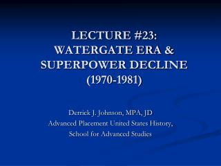 LECTURE #23:  WATERGATE ERA & SUPERPOWER DECLINE  (1970-1981)