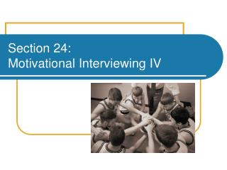 Section 24:  Motivational Interviewing IV