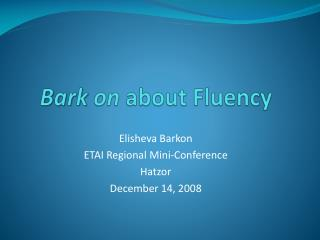 Bark  on  about Fluency