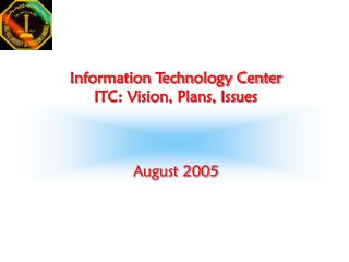 Information Technology Center ITC: Vision, Plans, Issues August 2005