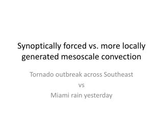 Synoptically forced vs. more locally generated mesoscale convection