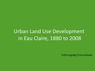 Urban Land Use Development  in Eau Claire, 1880 to 2008