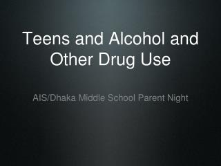 Teens and Alcohol and Other Drug Use
