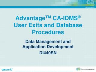 Advantage TM  CA-IDMS ®  User Exits and Database Procedures