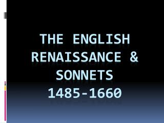 THE ENGLISH RENAISSANCE & SONNETS 1485-1660