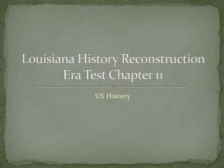 Louisiana History Reconstruction Era Test Chapter 11