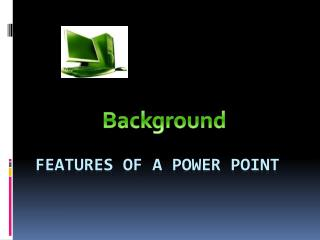 Features of a power point