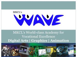 MKCL's  World-class Academy for  Vocational Excellence Digital Arts | Graphics | Animation