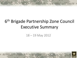 6 th  Brigade Partnership Zone Council Executive Summary