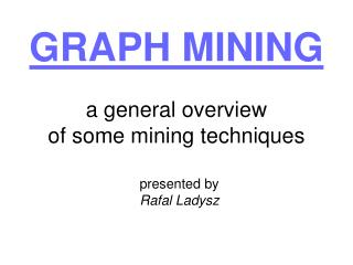 GRAPH MINING a general overview of some mining techniques