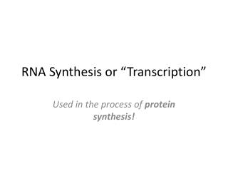"RNA Synthesis or ""Transcription"""