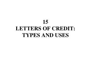 15 LETTERS OF CREDIT: TYPES AND USES