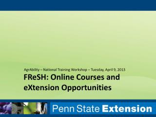 FReSH : Online Courses and  eXtension  Opportunities