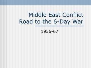 Middle East Conflict  Road to the 6-Day War
