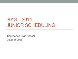 2013 – 2014  Junior Scheduling