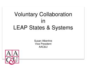 Voluntary Collaboration in LEAP States & Systems Susan  Albertine Vice President AAC&U