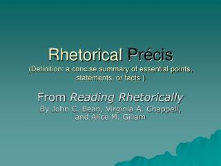 Rhetorical  Précis  (Definition: a concise summary of essential points,  statements, or facts )