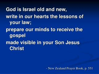 God is Israel old and new, write in our hearts the lessons of your law;