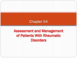 Chapter 54 Assessment and Management of Patients With Rheumatic Disorders