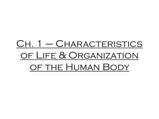 Ch. 1 – Characteristics of Life & Organization of the Human Body