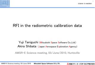 RFI in the radiometric calibration data Yuji Taniguchi  ( M itsubishi  S pace  S oftware Co.,Ltd.)