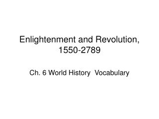 Enlightenment and Revolution, 1550-2789