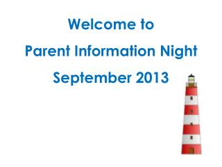 Welcome to  Parent Information Night  September 2013