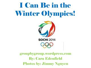 I Can Be in  t he  Winter Olympics!
