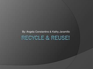 Recycle & Reuse!