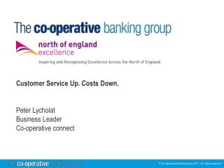 Customer Service Up. Costs Down. Peter Lycholat Business Leader Co-operative connect