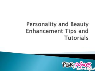 Personality and Beauty Enhancement Tips and Tutorials
