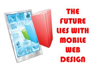 The Future Lies With Mobile Web Design
