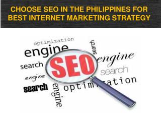 CHOOSE SEO IN THE PHILIPPINES FOR BEST INTERNET MARKETING ST